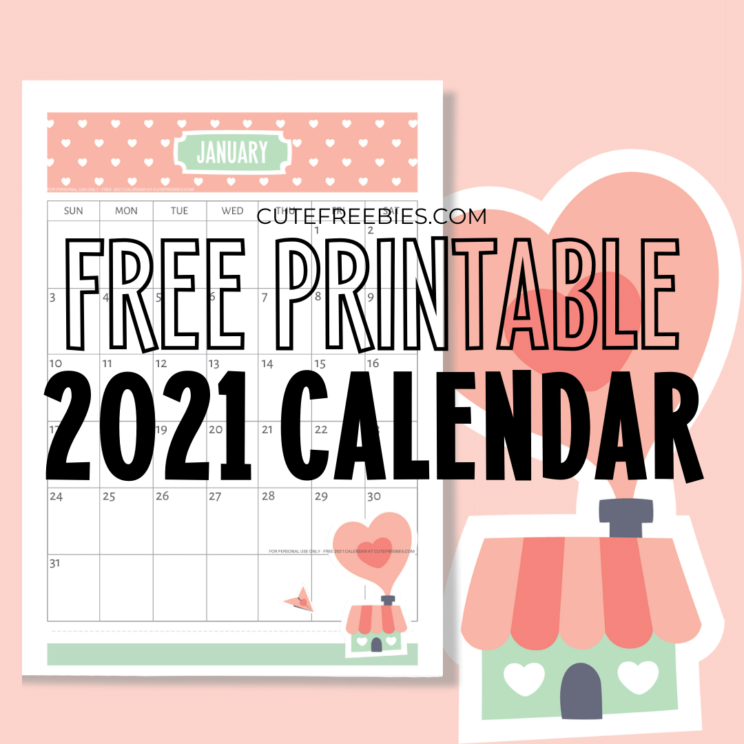 Free Printable 2021 Calendar - Super Cute! - Cute Freebies