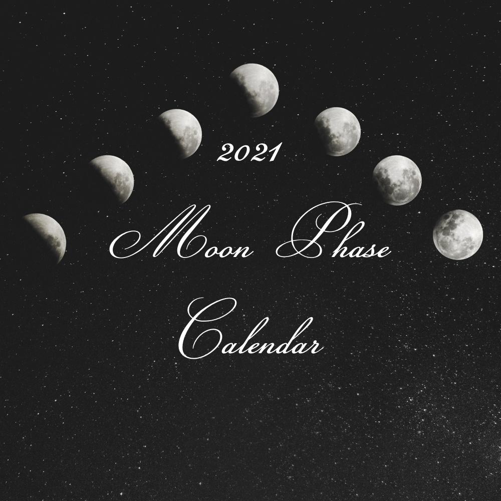 Moon Phase Guide & Free Printable Calendar 2021 〇